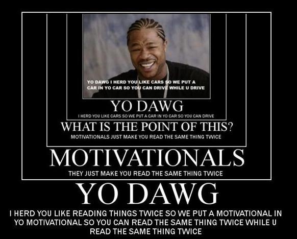 Yo Dawg motivational poster meta meme